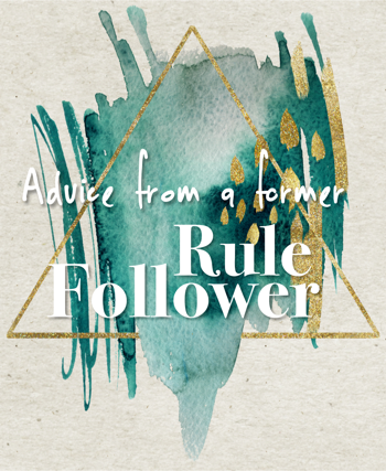 Advice From A Former Rule Follower