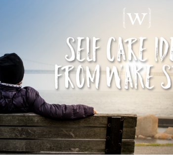 Self Care Ideas From Wake Staff